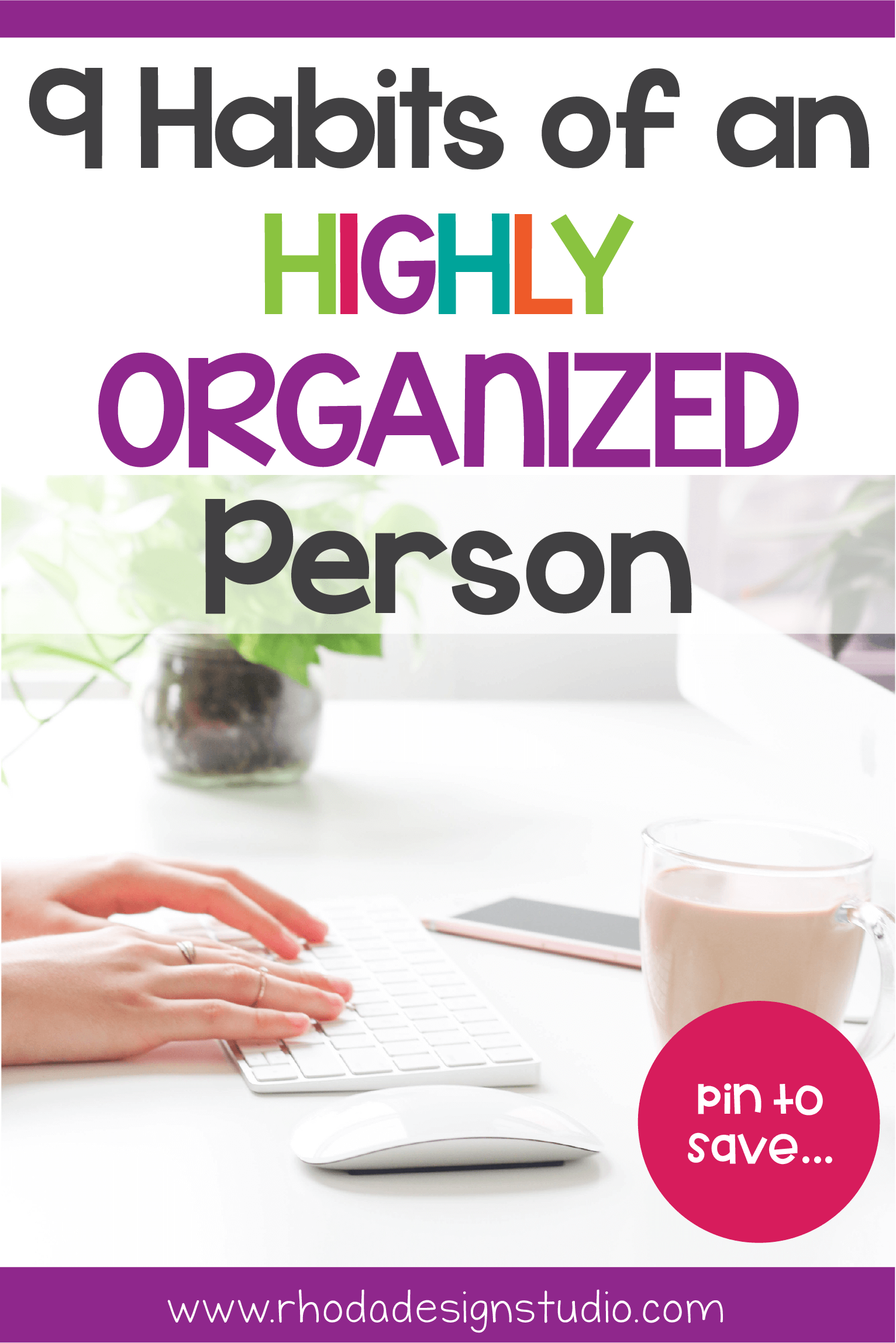 What are some of the habits that organized people have? These 9 tips will show you how to have better time management, organize your life and home, and start building an organized schedule and routine. 9 habits of highly organized people do. Learn to be an organized person and more productive. How many habits of organized people do you already do? #rhodadesignstudio