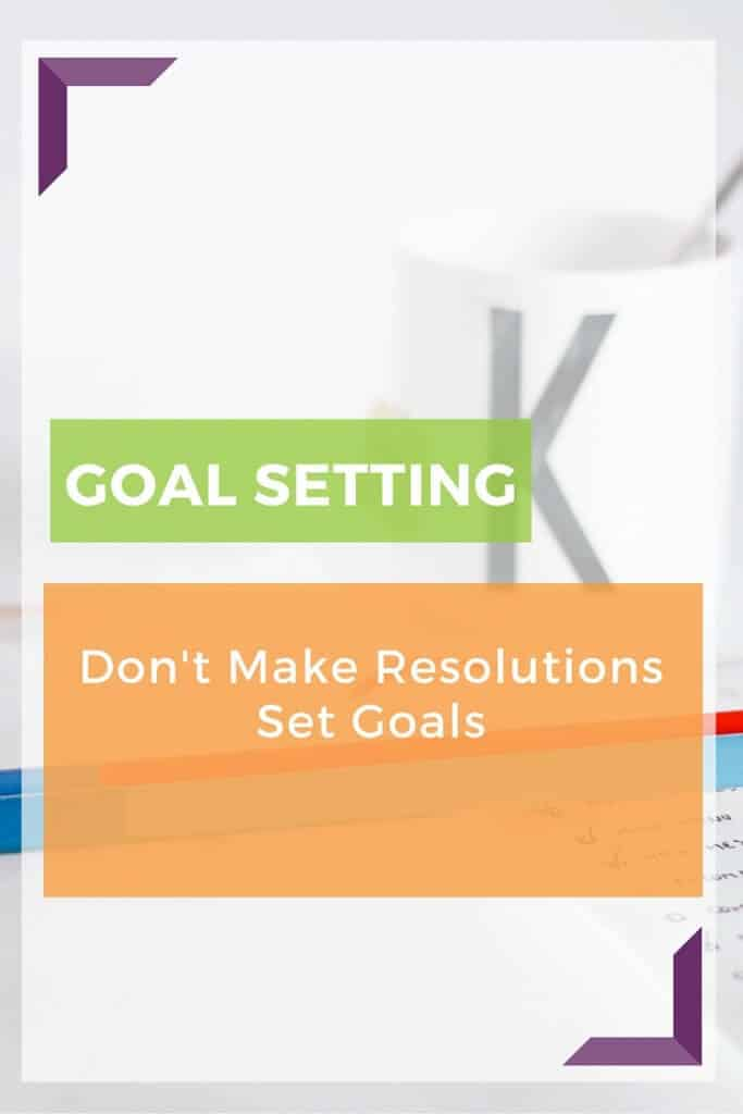 Don't make resolutions. Set goals. You are more likely to succeed.