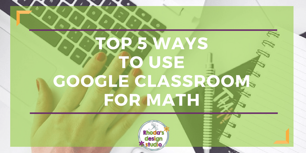 5 ways to use google classroom for math practice blog post. Read here.