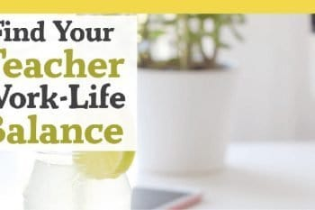 Find your work-life balance as a teacher.