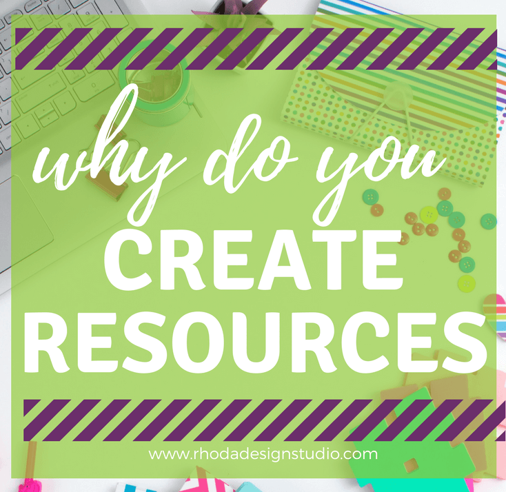 Why should you be creating teacher resources. Creating resources is beneficial for both you and your students. #rhodadesignstudio #rhodastudio